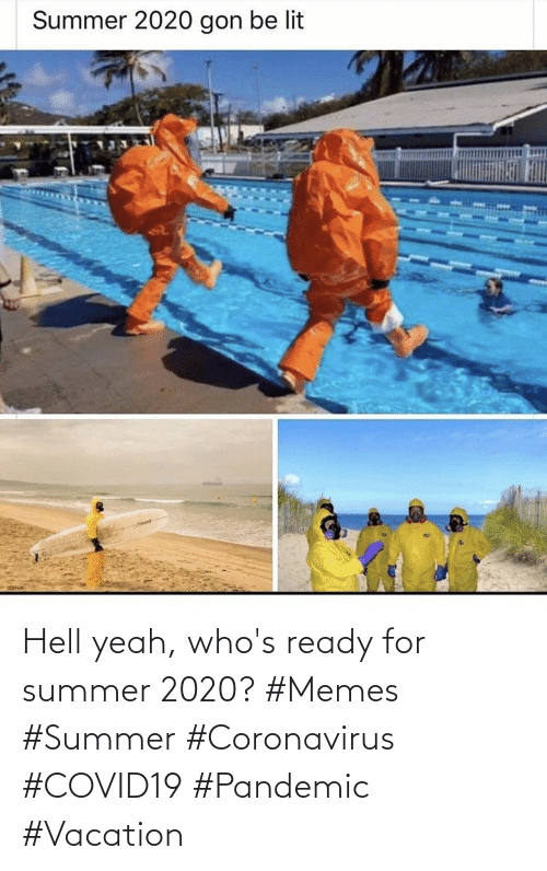 Coronavirus: Hell yeah, who's ready for summer 2020? #Memes #Summer #Coronavirus #COVID19 #Pandemic #Vacation