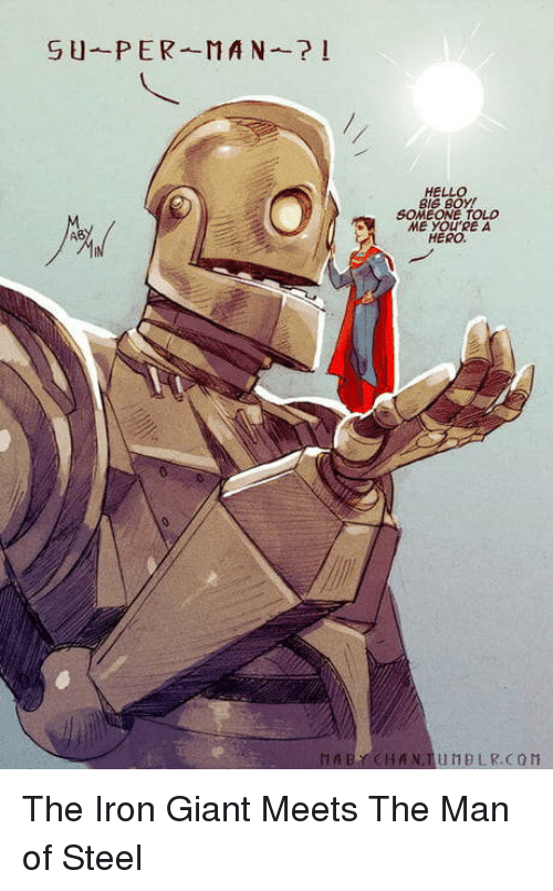 Hello, Giant, and The Iron Giant: HELLO  BIE BOY!  SOMEONE TOLLD  ME YOU'RE A  HERO  HAEY CHANTUNBLR.CO The Iron Giant Meets The Man of Steel