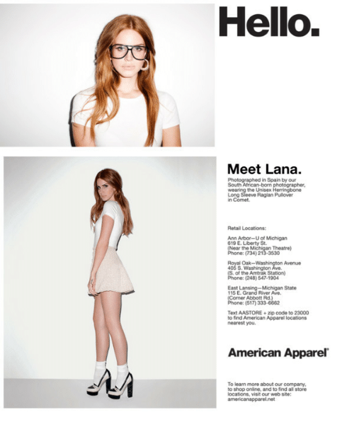 ann arbor: Hello.  Meet Lana.  Photographed in Spain by our  the Unisex  in Comet.  Ann Arbor-U of Michigan  619 E. Liberty St  Oak-  Avenue  Michigan State  115 E  Text AASTORE+zip code to 23000  to find American Apparel locations  nearest you.  American Apparel  To learn more about our company,  to shop online, and to find all store  locations, visit our web site: