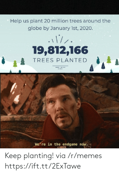 Trees: Help us plant 20 million trees around the  globe by January 1st, 2020.  19,812,166  TREES PLANTED  We' re in the endgame now. Keep planting! via /r/memes https://ift.tt/2ExTawe