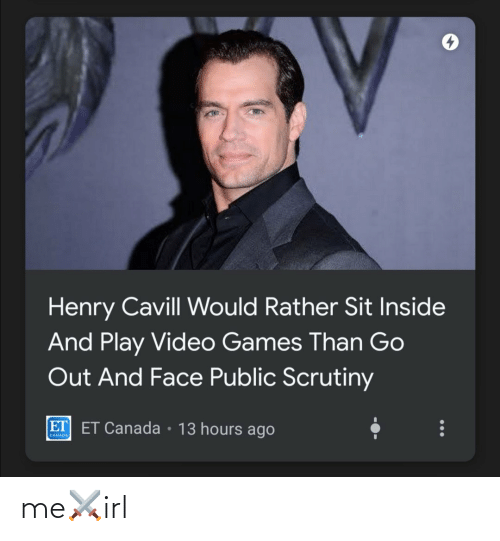 Sit: Henry Cavill Would Rather Sit Inside  And Play Video Games Than Go  Out And Face Public Scrutiny  ET ET Canada • 13 hours ago  CANADA me⚔️irl