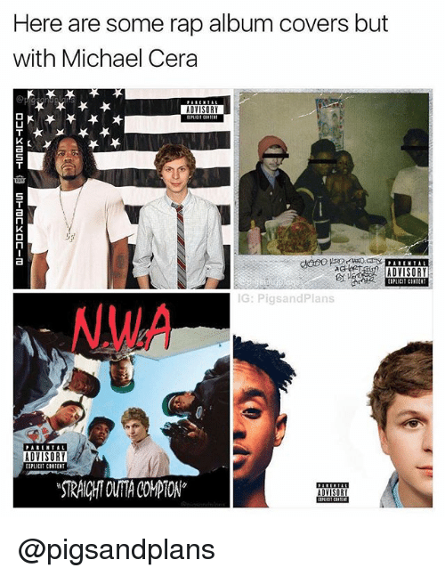 Michael Cera, Rap, and Covers: Here are some rap album covers but  with Michael Cera  ADVISORY  ADVISORY  EPLICIT CINTENT  G: PigsandPlans  MWA  EXPLICIT CONTENT  STRAICHT OUTA COMPTON @pigsandplans