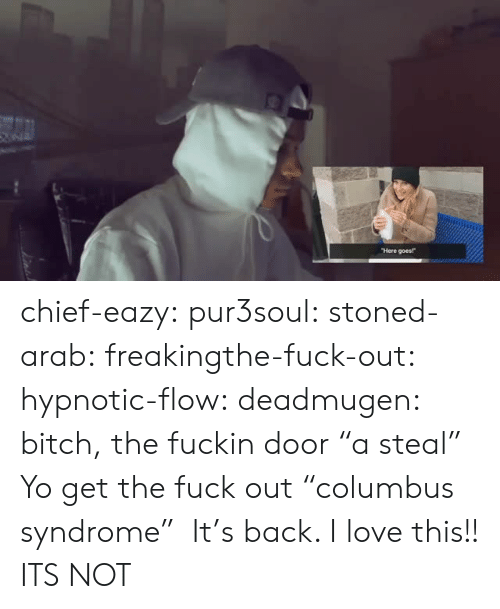"Get The Fuck Out: Here goes! chief-eazy: pur3soul:   stoned-arab:   freakingthe-fuck-out:  hypnotic-flow:  deadmugen:  bitch, the fuckin door   ""a steal""   Yo get the fuck out  ""columbus syndrome""    It's back. I love this!!   ITS NOT"