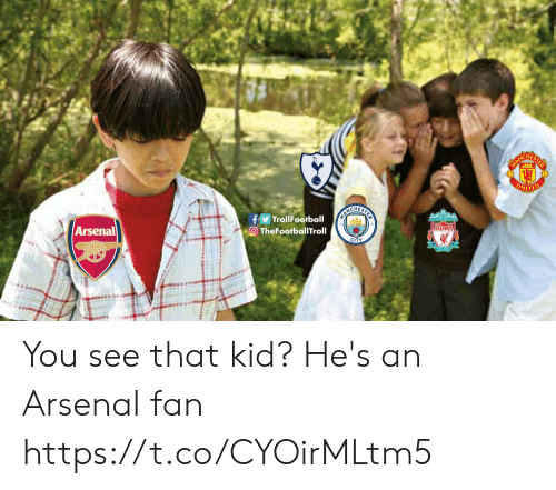 Arsenal, Memes, and 🤖: HES  ITED  CHES  TrollFootball  TheFootballTroll  Arsenal You see that kid? He's an Arsenal fan https://t.co/CYOirMLtm5