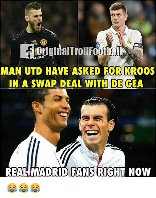 swaps: HEUROLET  MAN UTD HAVE ASKED FOR KRO0S  IN A SWAP DEAL WITH DE GEA  REAL MADRID FANS RIGHT NOW 😂😂😂