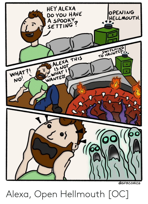haunted: HEY ALEXA  Do YOU HAVE  A SPOOKY  SETTING?  OPENING  HELLMOUTH  SWITCHING  TO HAUNTED  ALEXA THIS  IS NOT  WHAT I  WANTEO!  WHAT?!  No!  GFBCOMICS Alexa, Open Hellmouth [OC]