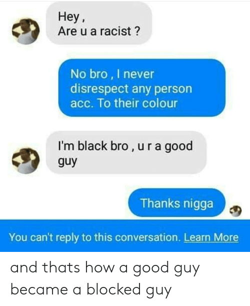 Hey Are U a Racist? No Bro I Never Disrespect Any Person Acc
