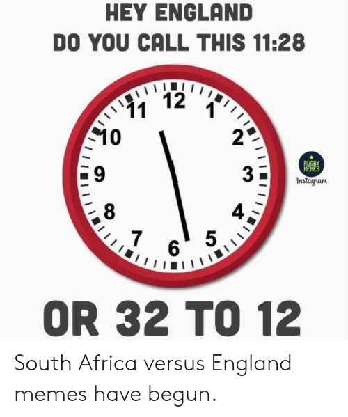 Memes Instagram: HEY ENGLAND  DO YOU CALL THIS 11:28  12  11  10  RUGBY  MEMES  Instagram  7  5  6  OR 32 TO 12 South Africa versus England memes have begun.
