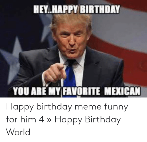Birthday Funny And Meme HEYHAPPY BIRTHDAY YOU ARE MYFAVORITE MEXICAN Happy