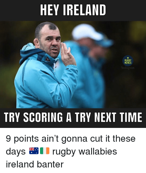 Memes Instagram: HEY IRELAND  RUGBY  MEMES  Instagram  TRY SCORING A TRY NEXT TIME 9 points ain't gonna cut it these days 🇦🇺🇮🇪 rugby wallabies ireland banter