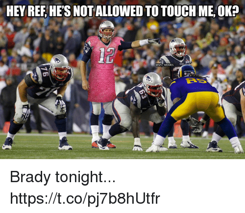 Football, Memes, and Nfl: HEY REF, HE'S NOTALLOWED TO TOUCH ME, OK?  12  NFL MEMES Brady tonight... https://t.co/pj7b8hUtfr