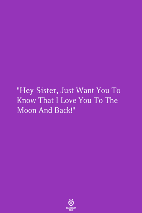 """to the moon and back: """"Hey Sister, Just Want You To  Know That I Love You To The  Moon And Back!"""""""