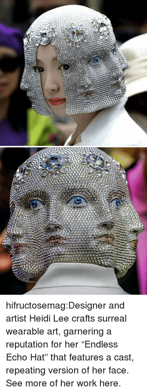 """Fashion, Tumblr, and Work: hifructosemag:Designer and artist Heidi Lee crafts surreal wearable art, garnering a reputation for her """"Endless Echo Hat"""" that features a cast, repeating version of her face. See more of her work here."""