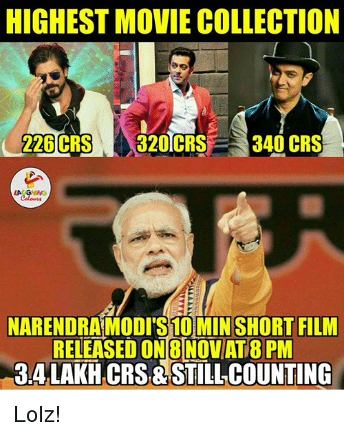 Still Counts: HIGHEST MOVIE COLLECTION  226  CRS 320TCRS  340 CRS  NARENDRAMODITS10MIN SHORT FILM  RELEASED ON 8 NOVAT8 PM  BALAKH CRS STILL COUNTING Lolz!
