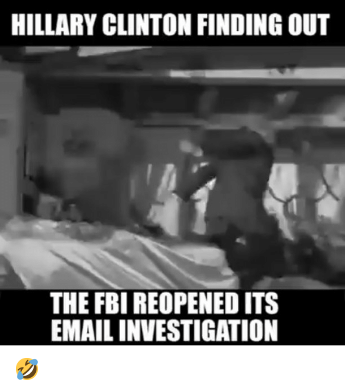 Hillary Clinton: HILLARY CLINTON FINDING OUT  THE FBI REOPENED ITS  EMAIL INVESTIGATION 🤣