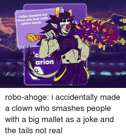 Target, Tumblr, and Blog: hiller slapstick act  horn arts and crafts  oglitter bomb  arion robo-ahoge: i accidentally made a clown who smashes people with a big mallet as a joke and the tails not real