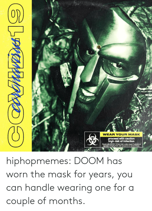 doom: hiphopmemes:  DOOM has worn the mask for years, you can handle wearing one for a couple of months.
