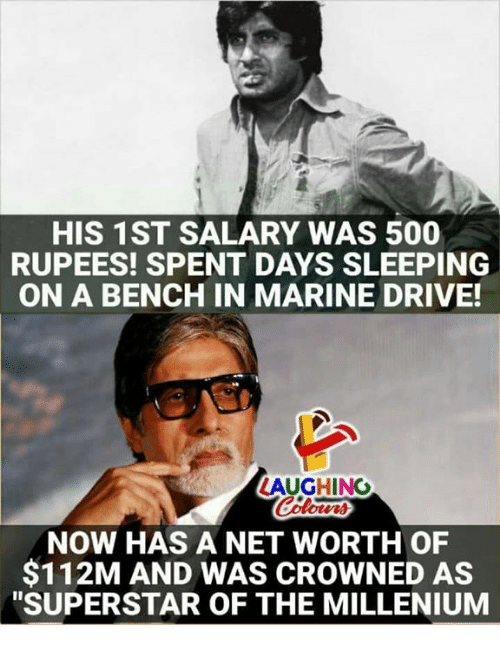 """Net Worth: HIS 1ST SALARY WAS 500  RUPEES! SPENT DAYS SLEEPING  ON A BENCH IN MARINE DRIVE!  LAUGHING  NOW HAS A NET WORTH OF  $112M AND WAS CROWNED AS  """"SUPERSTAR OF THE MILLENIUM"""