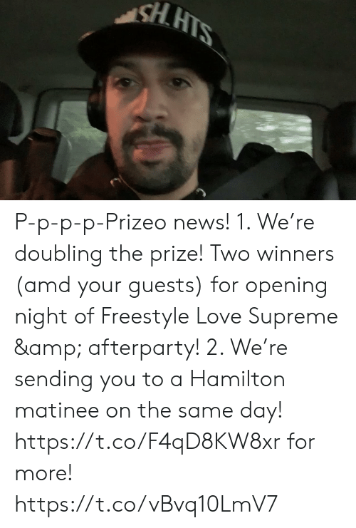 Supreme: HIS P-p-p-p-Prizeo news! 1. We're doubling the prize! Two winners (amd your guests) for opening night of Freestyle Love Supreme & afterparty! 2. We're sending you to a Hamilton matinee on the same day! https://t.co/F4qD8KW8xr for more! https://t.co/vBvq10LmV7