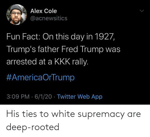 White: His ties to white supremacy are deep-rooted