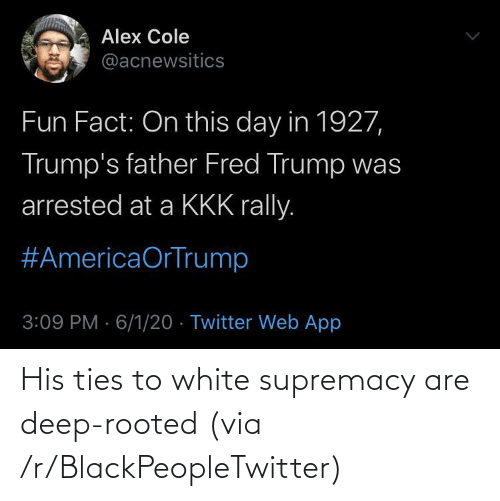 blackpeopletwitter: His ties to white supremacy are deep-rooted (via /r/BlackPeopleTwitter)