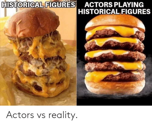 figures: HISTORICAL FIGURES ACTORS PLAYING  HISTORICAL FIGURES Actors vs reality.