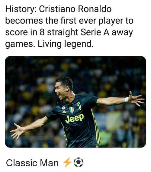 Cristiano Ronaldo, Memes, and Games: History: Cristiano Ronaldo  becomes the first ever player to  score in 8 straight Serie A away  games. Living legend  Jeep Classic Man ⚡⚽️