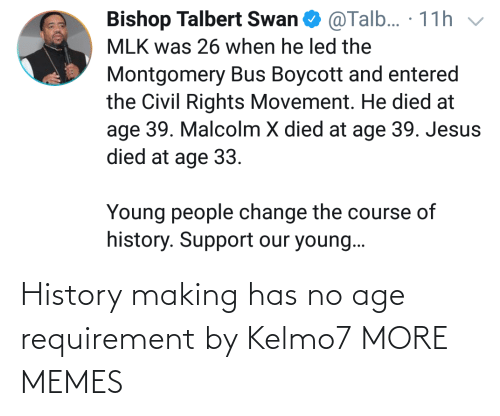 no: History making has no age requirement by Kelmo7 MORE MEMES