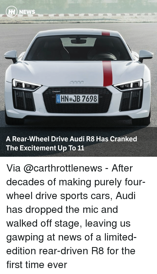 firstly: HN JB 7698  A Rear-Wheel Drive Audi R8 Has Cranked  The Excitement Up To 11 Via @carthrottlenews - After decades of making purely four-wheel drive sports cars, Audi has dropped the mic and walked off stage, leaving us gawping at news of a limited-edition rear-driven R8 for the first time ever