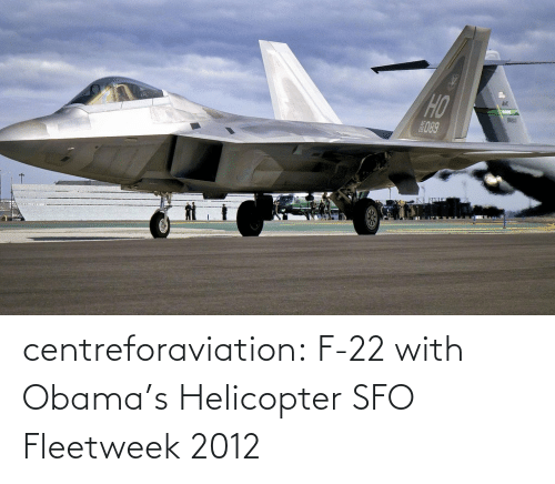 f-22: HO  BRE  E089 centreforaviation:  F-22 with Obama's Helicopter SFO Fleetweek 2012