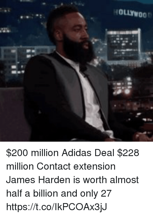 Jamesness: HOLLYWOO $200 million Adidas Deal $228 million Contact extension   James Harden is worth almost half a billion and only 27 https://t.co/IkPCOAx3jJ