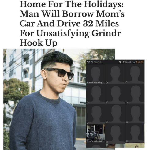 Drive: Home For The Holidays:  Man Will Borrow Mom's  Car And Drive 32 Miles  For Unsatisfying Grindr  Hook Up  O 2 viewed you  Who's Nearby  See All  Masc exploring  O Let's make out