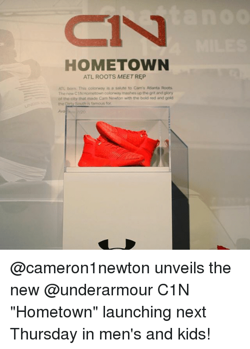 "Camming: HOMETOWN  ATL ROOTS MEET REP  ATL born. This colorway is a salute to Cam's Atlanta Roots  The new C1N Hometown colorway mashes up the grit and glory  of the city that made Cam Newton with the bold red and gold  the Dirty South is famous for  Ava @cameron1newton unveils the new @underarmour C1N ""Hometown"" launching next Thursday in men's and kids!"
