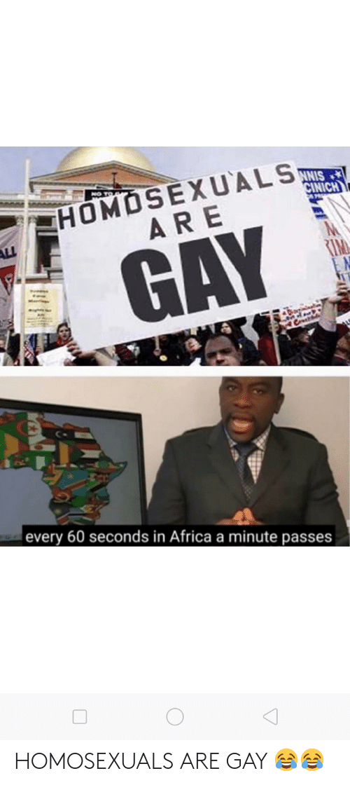 Africa, Gay, and Rim: HOMOSEXUALS  ARE  CINICH  M  RIM  GAY  Da  Csrd  every 60 seconds in Africa a minute passes HOMOSEXUALS ARE GAY 😂😂