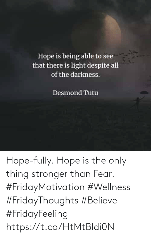 Love for Quotes: Hope-fully. Hope is the only  thing stronger than Fear.  #FridayMotivation #Wellness  #FridayThoughts #Believe  #FridayFeeling https://t.co/HtMtBIdi0N