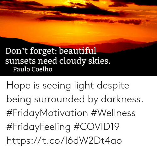 Love for Quotes: Hope is seeing light despite being surrounded by darkness.  #FridayMotivation #Wellness  #FridayFeeling #COVID19 https://t.co/I6dW2Dt4ao