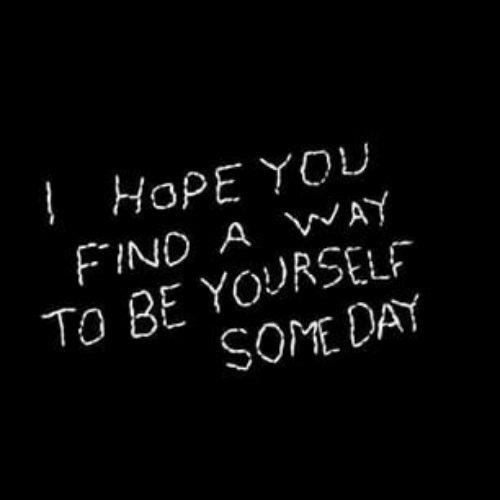 Hope, Day, and You: HopE YOU  FIND A AY  To BE YOURSELF  SOME DAY