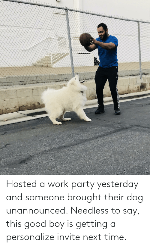 Personalize: Hosted a work party yesterday and someone brought their dog unannounced. Needless to say, this good boy is getting a personalize invite next time.