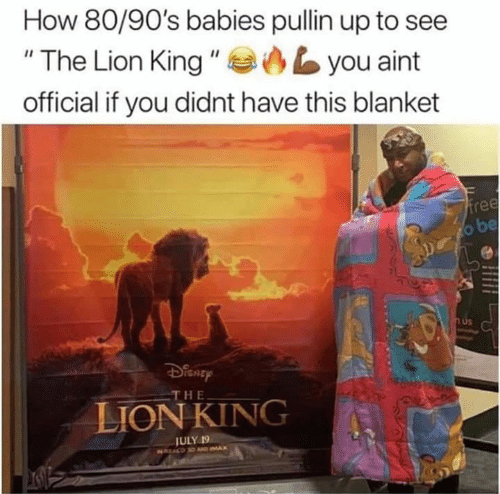 """Imax, The Lion King, and Free: How 80/90's babies pullin up to see  """"The Lion King """"  you aint  official if you didnt have this blanket  free  o be  H&  THE  LION KING  JULY 19  NREALD D AD IMAX"""