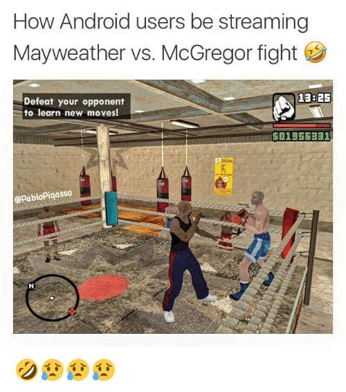 Defeation: How Android users be streaming  Mayweather vs. McGregor fight  Defeat your opponent  to learn new moves!  13825  $01955331  @PabloPiqasso 🤣😥😥😥