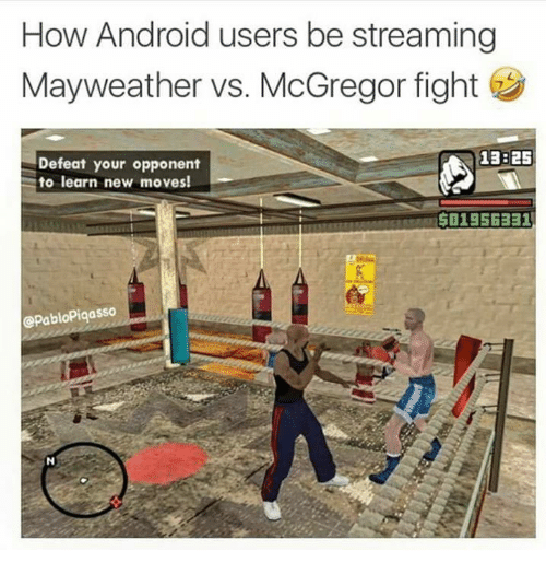 Android, Mayweather, and Fight: How Android users be streaming  Mayweather vs. McGregor fight  Defeat your opponent  to learn new moves!  13:25  501956331  @PabloPiqasso
