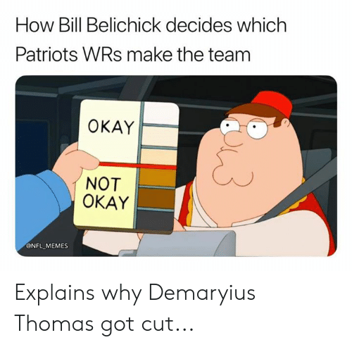Bill Belichick, Memes, and Nfl: How Bill Belichick decides which  Patriots WRs make the team  ΟΚΑΥ  NOT  OKAY  @NFL MEMES Explains why Demaryius Thomas got cut...