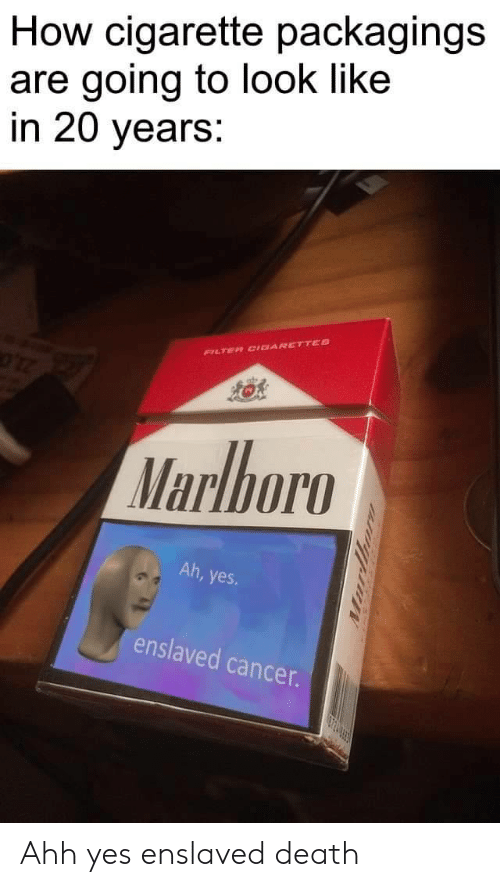 Cancer, Death, and Cigarette: How cigarette packagings  are going to look like  in 20 years:  FILTER CIDARETTES  Marlboro  Ah, yes  enslaved cancer.  urthor Ahh yes enslaved death