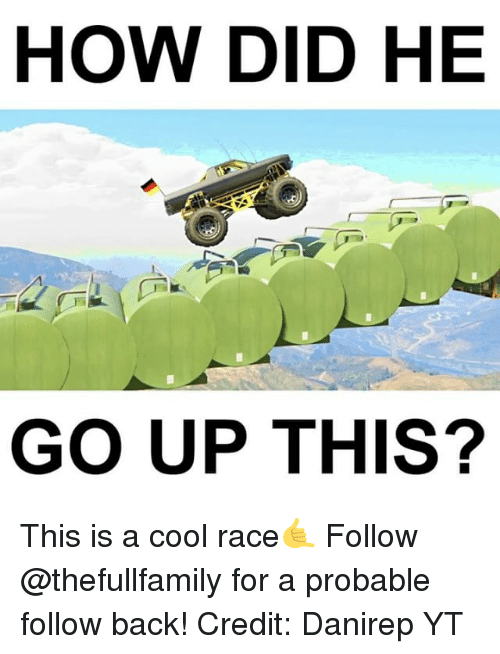 probable: HOW DID HE  GO UP THIS? This is a cool race🤙 Follow @thefullfamily for a probable follow back! Credit: Danirep YT