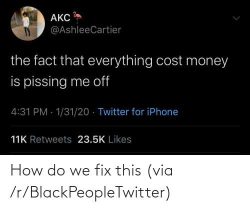 R: How do we fix this (via /r/BlackPeopleTwitter)