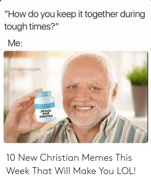 """9gag, Lol, and Memes: """"How do you keep it together during  tough times?""""  Me:  @myjesusjam  Jesys  and  memes  9GAG 10 New Christian Memes This Week That Will Make You LOL!"""