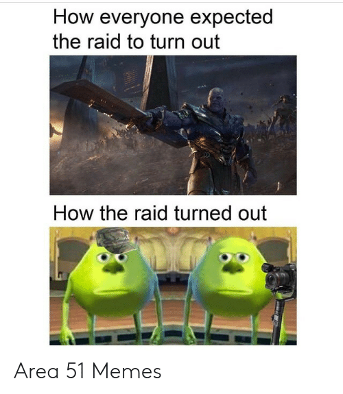 Memes, How, and Area 51: How everyone expected  the raid to turn out  How the raid turned out Area 51 Memes