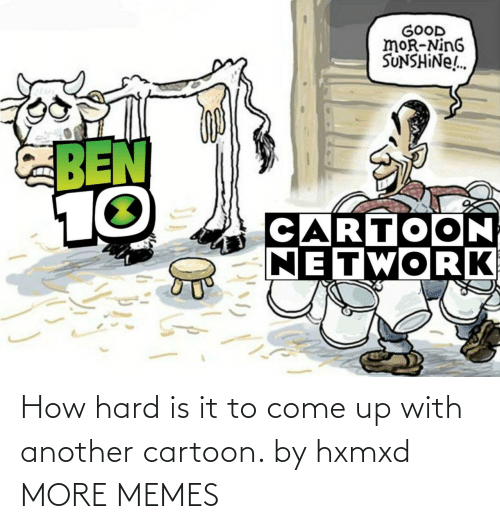 another: How hard is it to come up with another cartoon. by hxmxd MORE MEMES