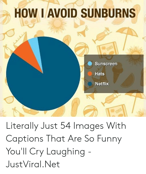 Funny, Netflix, and Images: HOW I AVOID SUNBURNS  Sunscreen  Hats  Netflix Literally Just 54 Images With Captions That Are So Funny You'll Cry Laughing - JustViral.Net