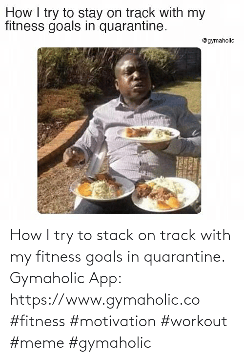 goals: How I try to stack on track with my fitness goals in quarantine.  Gymaholic App: https://www.gymaholic.co  #fitness #motivation #workout #meme #gymaholic